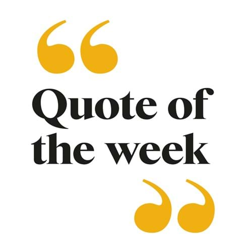 ATG quotes of the week